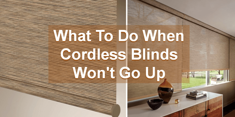 What To Do When Cordless Blinds Won T Go Up Easy Fixes
