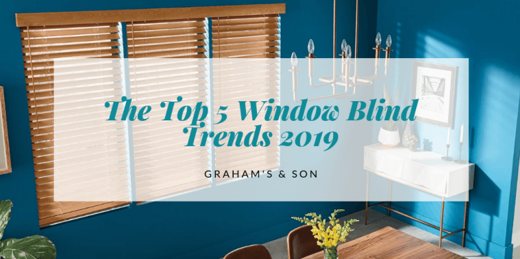 The top 5 window blind trends 2019 graham 39 s and son - Window treatment trends 2019 ...